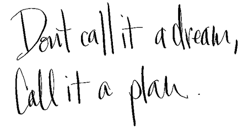 handwritten words: don't call it a dream, call it a plan.
