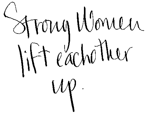 handwritten words reading strong women lift each other up