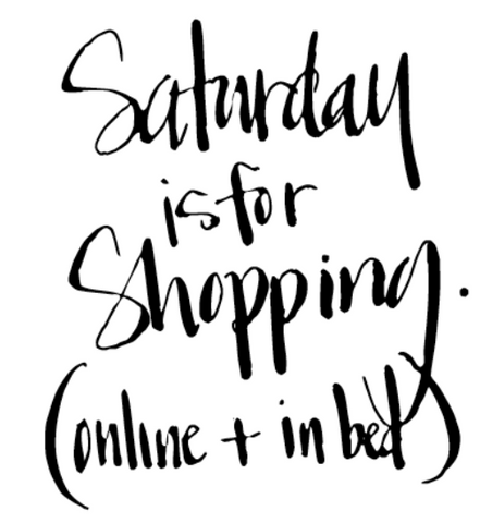 Saturday is for Shopping. (online and in bed)