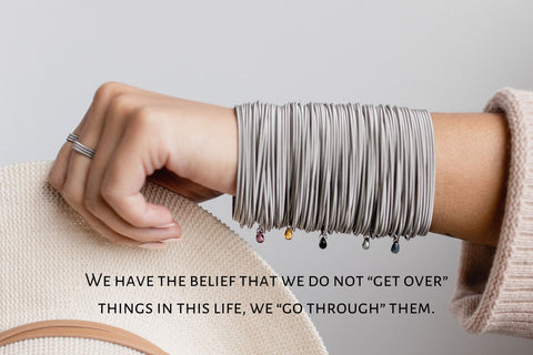 """We have the belief that we do not """"get over"""" things in this life, we """"go through"""" them."""