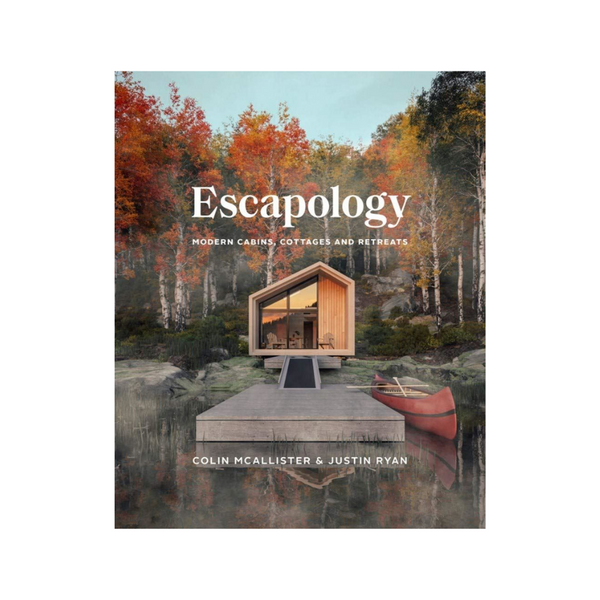 Escapology: Modern Cabins, Cottages & Retreats