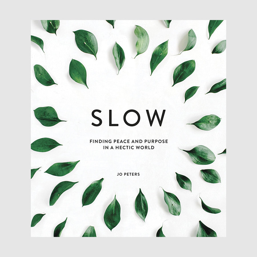 Slow: Finding Peace & Purpose in a Hectic World