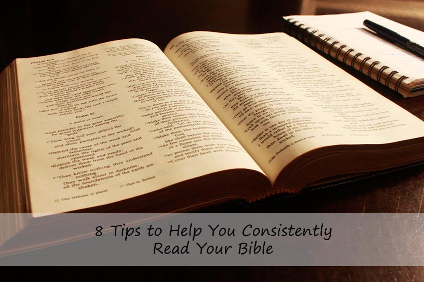 8 Tips to Help You Consistently Read Your Bible