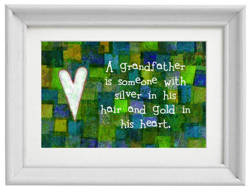 A Grandfather has Gold in his Heart Print