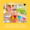 How to Set Goals With Your PowerSheets: Part 3
