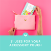 21 Uses for Your Cultivate Accessory Pouch