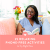 25 Relaxing Phone-Free Activities to Try Right Now