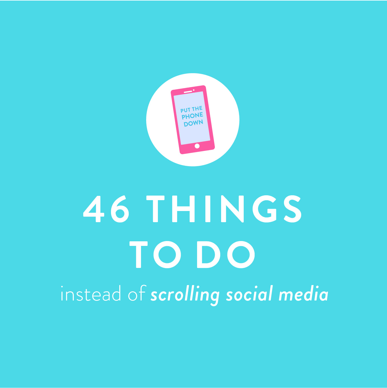 46 Productive Things to Do Instead of Scrolling Social Media