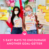 5 Easy Ways to Encourage Another Goal-Getter