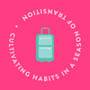 Cultivating Habits in a Season of Transition