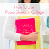 Using PowerSheets in College