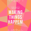 Three Ways to Prepare for Making Things Happen