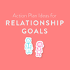 Goal Action Ideas for Relationship Goals