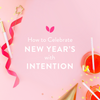 How to Celebrate New Year's with Intention