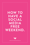 How to Have a Social-Media Free Weekend