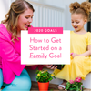 How to Get Started on a Family Goal