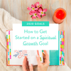 How to Get Started on a Spiritual Growth Goal
