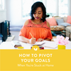 How to Pivot Your Goals When You're Stuck at Home