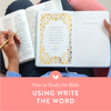 How to Study the Bible Using Write the Word Journals