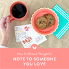 How to Write a Thoughtful Note to Someone You Love