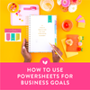 How to Use PowerSheets for Business Goals