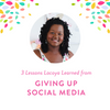 Three Lessons Lacoya Learned from Giving Up Social Media