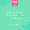 Part Four: How to Make a Vision Board That Fires You Up
