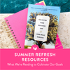 Summer Refresh Resources: What We're Reading to Cultivate Our Goals