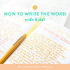 Writing the Word with Kids