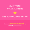 Welcome, Joyful Mourning Friends!