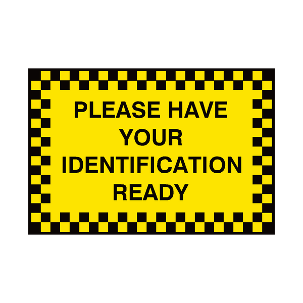 Have Your ID Ready Sign - Safety-Label.co.uk