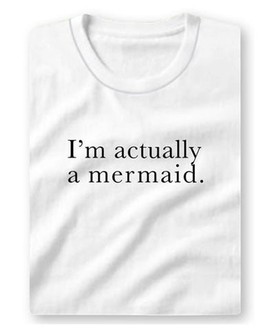 I'm Actually A Mermaid