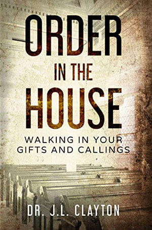 Order in The House: Walking In Your Gifts and Callings (Paperback)