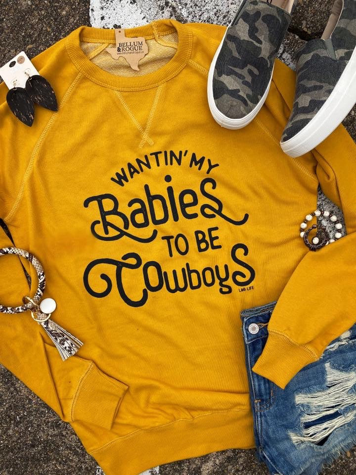 Wantin' My Babies to Be Cowboys Sweatshirt
