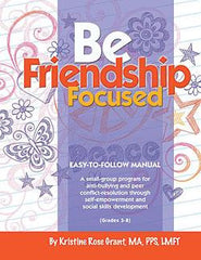 BFF: Be Friendship Focused by Kristine Rose Grant MA LMFT