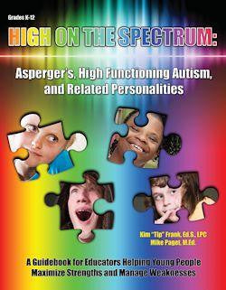 High on the Spectrum: Asperger's, High Functioning Autism, and Related Personalities by Mike Paget, M.Ed. and Kim Frank, Ed.S., LPC