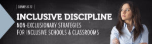 Inclusive Discipline: Non-Exclusionary Strategies for Inclusive Schools & Classrooms - SINGLE USER