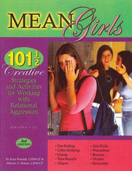 Mean Girls: 101 1/2 Creative Strategies and Activities for Working with Relational Aggression by Kaye Randall, LISW-CP & Allyson Bowen, LISW-CP
