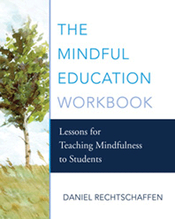 The Mindful Education Workbook by Daniel Rechtschaffen