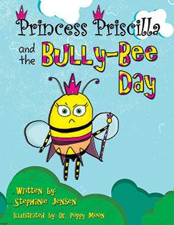 Princess Priscilla and the Bully-Bee Day by Stephanie Jensen