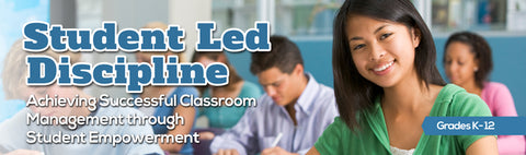 Student Led Discipline: Achieving Successful Classroom Management Through Student Empowerment - Single Use