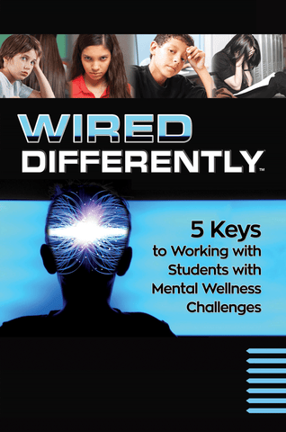 Wired Differently: 5 Keys to Working with Students with Mental Wellness Challenges (handbook)