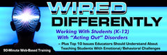 "Wired Differently: Working with Students with ""Acting Out"" Disorders SINGLE USE"