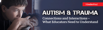 Autism and Trauma: Connections & Interactions - What Educators Need to Understand - SINGLE USER