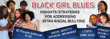 Black Girl Blues: Insights for Addressing Intra-Racial Bullying - UNLIMITED ACCESS DVD