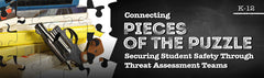 Connecting Pieces of the Puzzle: Securing Student Safety Through Threat Assessment Teams SINGLE USE