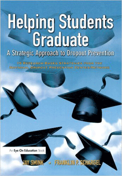 Helping Students Graduate: A Strategic Approach to Dropout Prevention by Jay Smink & Franklin P. Schargel