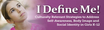 I Define Me! Culturally Relevant Strategies to Address Self-Awareness, Body Image & Social Identity in Girls Webinar - SINGLE USER