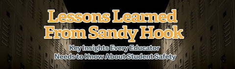 Lessons Learned from Sandy Hook: Key Insights Every Educator Needs to Know About Student Safety - SINGLE USER