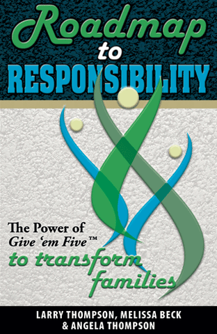 Roadmap to Responsibility: The Power of Give 'Em Five to Transform Families by Larry Thompson, Melissa Beck and Angela Thompson